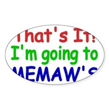 Thats it! Im going to MEMAWS Decal