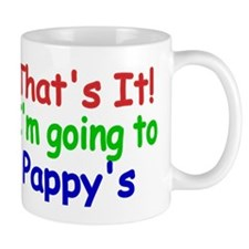 Thats it! Im going to Pappys Mug
