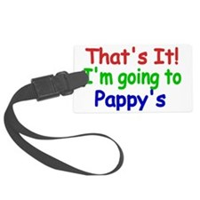 Thats it! Im going to Pappys Luggage Tag
