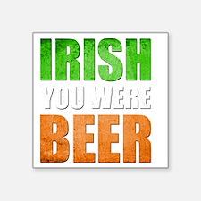 "Irish You Were Beer Square Sticker 3"" x 3"""