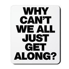 Why Can't We All Just Get Along? Mousepad