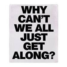 Why Can't We All Just Get Along? Throw Blanket