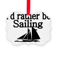 Id rather be sailing Ornament