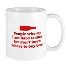People Who Say I Am Hard To Shop For Small Mug