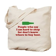 People Who Say I Am Hard To Shop For Tote Bag