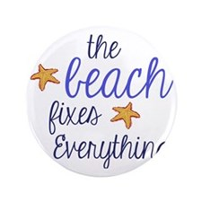 """The Beach Fixes Everything 3.5"""" Button"""