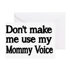 Dont make me use my Mommy Voice Greeting Card