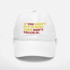 Dont Touch It Baseball Baseball Cap