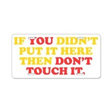 Dont Touch It Aluminum License Plate