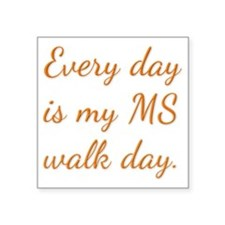 "Every day is my MS walk day Square Sticker 3"" x 3"""
