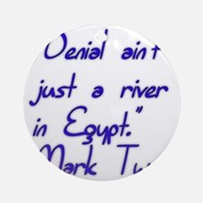 Denial ain't just a river in Egypt. Round Ornament