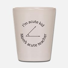 Im acute kid Moms acute teacher Shot Glass