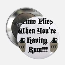 "Time Flies When You're Having Rum!!! 2.25"" Button"