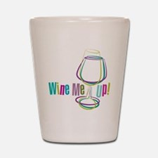 Wine Me Up! Shot Glass