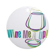 Wine Me Up! Round Ornament