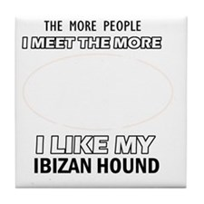 I Like My Ibizan Hound Tile Coaster