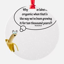 Why must we label it organic Quote Ornament