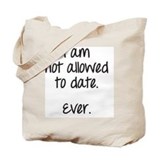 I am not allowed to date Tote Bag