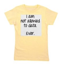I am not allowed to date Girl's Tee