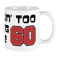 Too Young To Be 60 Mug
