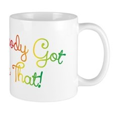 Aint Nobody Got Time For That! Mug