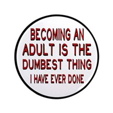 """Becoming An Adult Was Dumb 3.5"""" Button"""