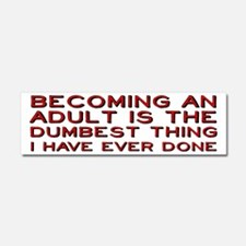 Becoming An Adult Was Dumb Car Magnet 10 x 3