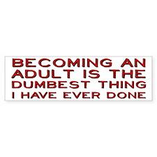 Becoming An Adult Was Dumb Bumper Sticker