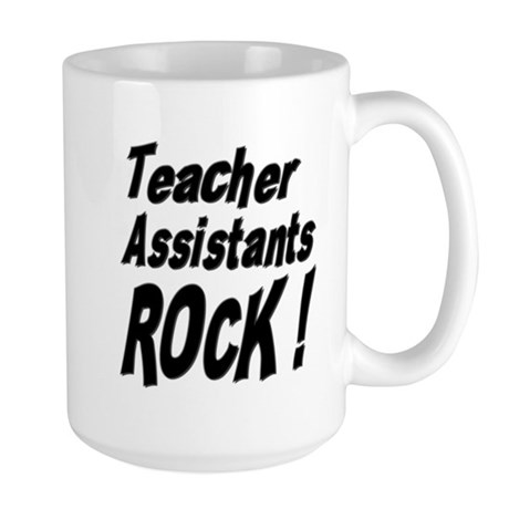 Teachers Assistants Rock ! Large Mug