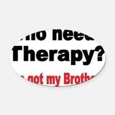 Who needs Therapy Oval Car Magnet