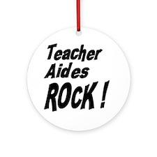 Teacher Aides Rock ! Ornament (Round)