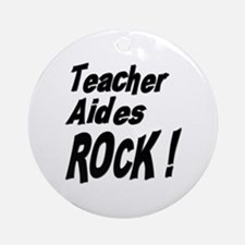 Teacher Aides Rock ! Ornament (Round)