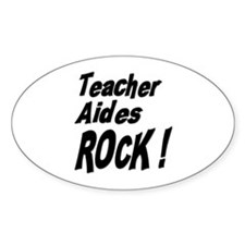 Teacher Aides Rock ! Oval Decal