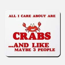 All I care about are Crabs Mousepad