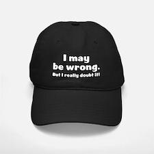 I doubt it! Baseball Hat