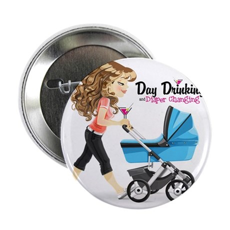 """Day Drinking and Diaper Changing 2.25"""" Button"""