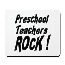 Preschool Teachers Rock ! Mousepad