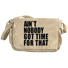 AINT NOBODY GOT TIME FOR THAT Messenger Bag