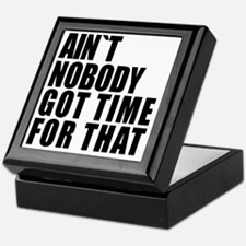AINT NOBODY GOT TIME FOR THAT Keepsake Box