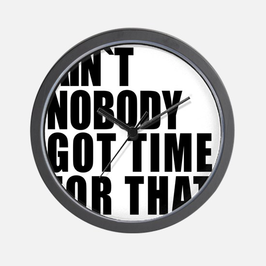AINT NOBODY GOT TIME FOR THAT Wall Clock