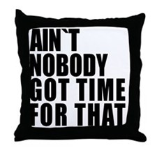 AINT NOBODY GOT TIME FOR THAT Throw Pillow