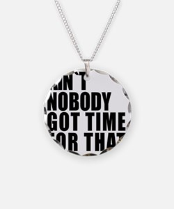 AINT NOBODY GOT TIME FOR THA Necklace