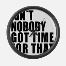 AINT NOBODY GOT TIME FOR THAT Large Wall Clock