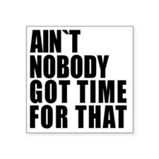 """AINT NOBODY GOT TIME FOR TH Square Sticker 3"""" x 3"""""""
