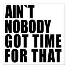 """AINT NOBODY GOT TIME FOR Square Car Magnet 3"""" x 3"""""""