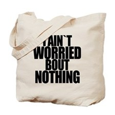 I AINT WORRIED BOUT NOTHING Tote Bag
