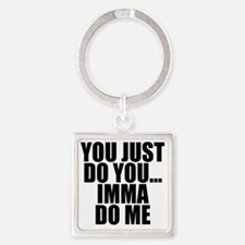 YOU JUST DO YOU...IMMA DO ME Square Keychain