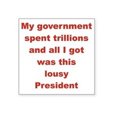"MY GOVERNMENT SPENT TRILLIO Square Sticker 3"" x 3"""