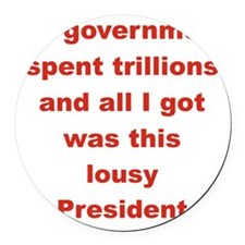 MY GOVERNMENT SPENT TRILLIONS AND Round Car Magnet