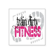 "Train Dirty Fitness Square Sticker 3"" x 3"""